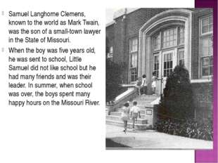 Samuel Langhorne Clemens, known to the world as Mark Twain, was the son of a