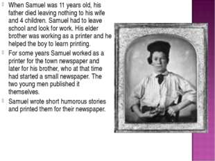 When Samuel was 11 years old, his father died leaving nothing to his wife and