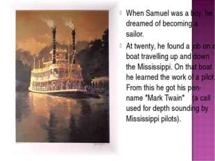 When Samuel was a boy, he dreamed of becoming a sailor. At twenty, he found a