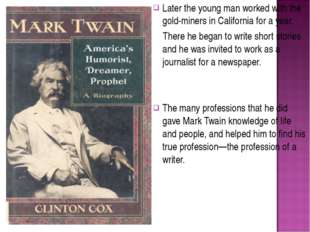 Later the young man worked with the gold-miners in California for a year. The