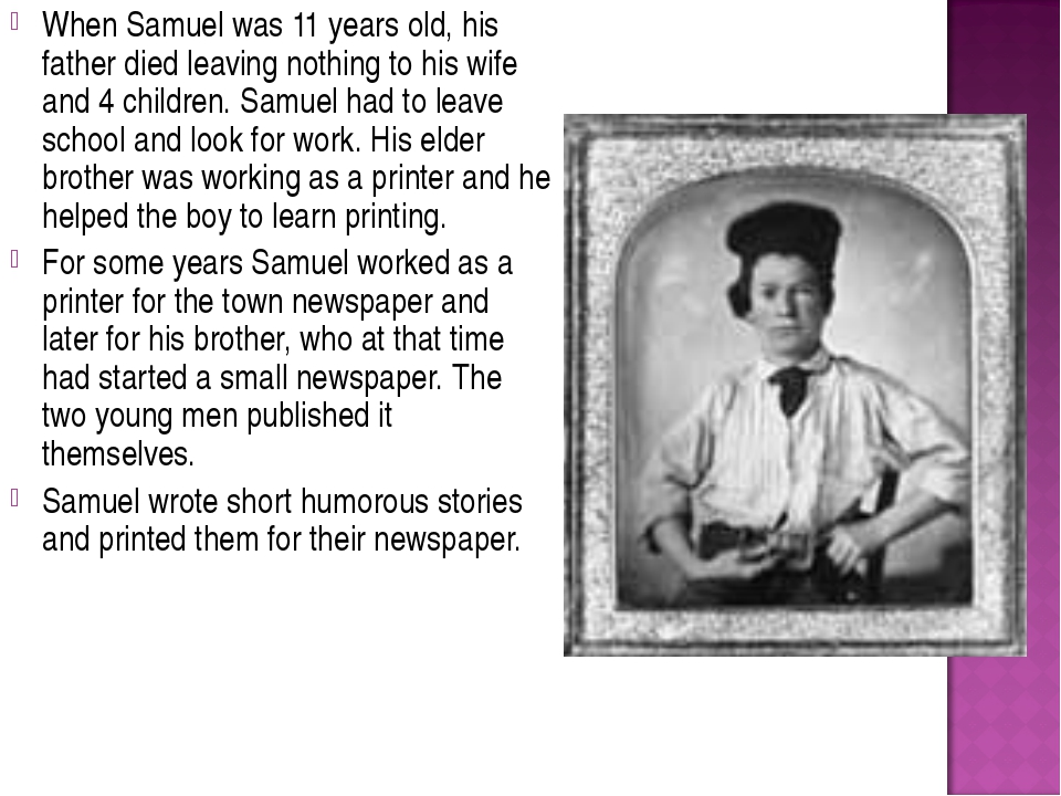When Samuel was 11 years old, his father died leaving nothing to his wife and...