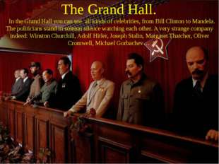The Grand Hall. In the Grand Hall you can see all kinds of celebrities, from