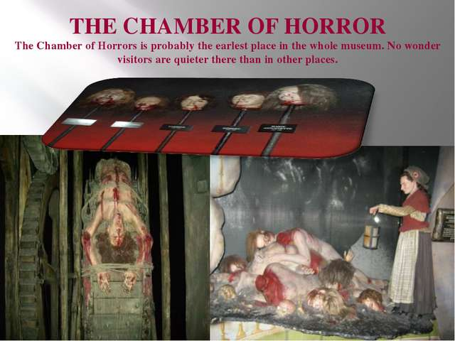 THE CHAMBER OF HORROR The Chamber of Horrors is probably the earlest place i...