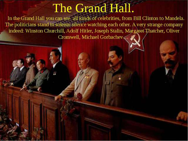 The Grand Hall. In the Grand Hall you can see all kinds of celebrities, from...