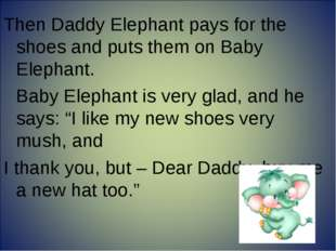 Then Daddy Elephant pays for the shoes and puts them on Baby Elephant. Baby