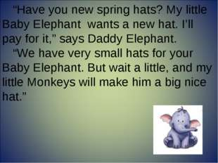 """""""Have you new spring hats? My little Baby Elephant wants a new hat. I'll pay"""