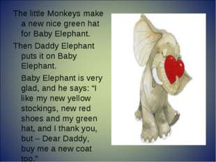The little Monkeys make a new nice green hat for Baby Elephant. Then Daddy El