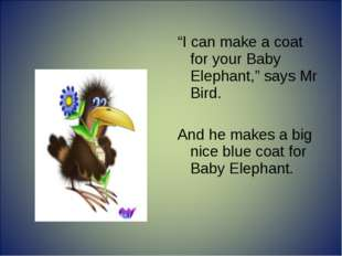 """""""I can make a coat for your Baby Elephant,"""" says Mr Bird. And he makes a big"""