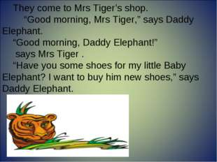 """They come to Mrs Tiger's shop. """"Good morning, Mrs Tiger,"""" says Daddy Elephan"""