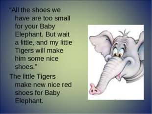 """""""All the shoes we have are too small for your Baby Elephant. But wait a littl"""