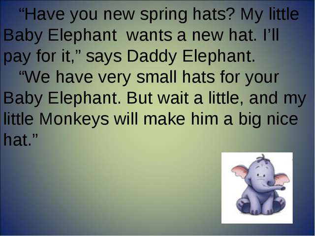 """""""Have you new spring hats? My little Baby Elephant wants a new hat. I'll pay..."""