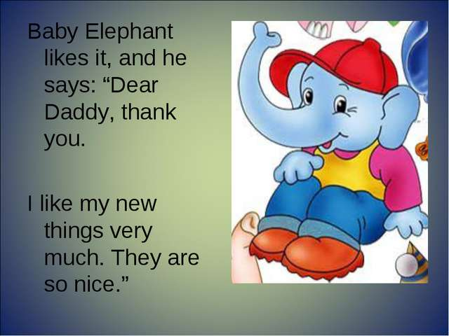 """Baby Elephant likes it, and he says: """"Dear Daddy, thank you. I like my new th..."""