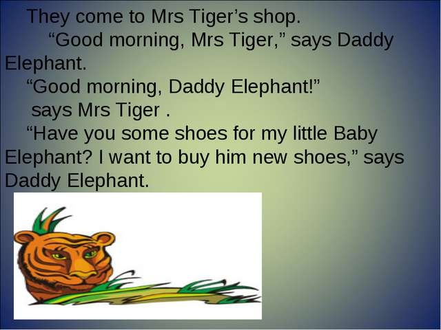 """They come to Mrs Tiger's shop. """"Good morning, Mrs Tiger,"""" says Daddy Elephan..."""
