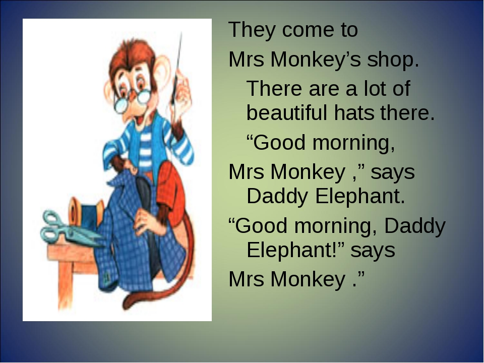 """They come to Mrs Monkey's shop. There are a lot of beautiful hats there. """"G..."""