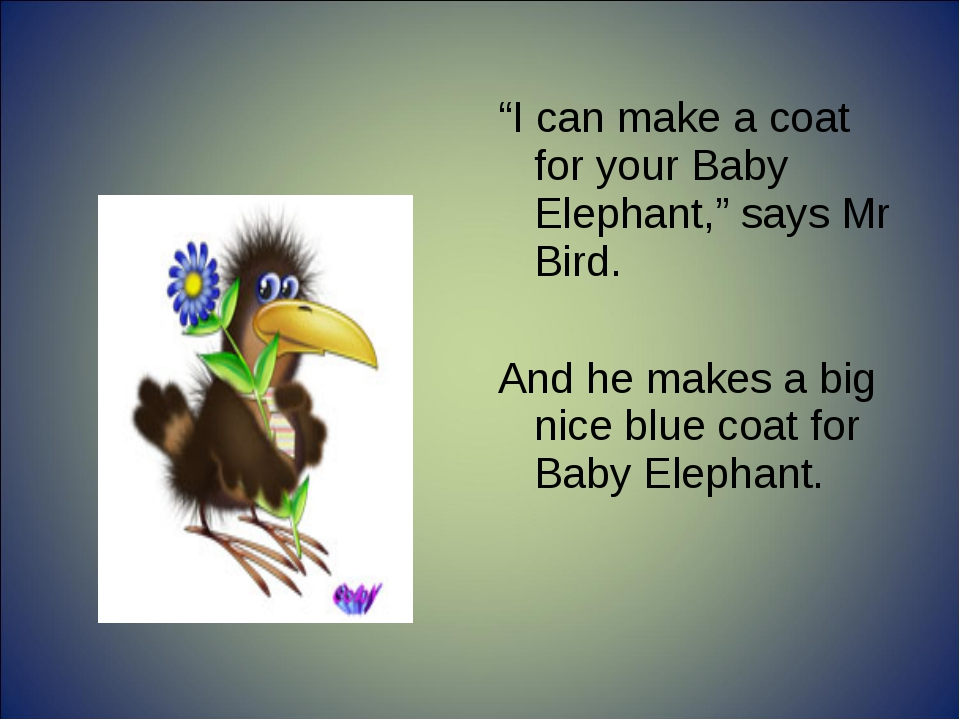"""""""I can make a coat for your Baby Elephant,"""" says Mr Bird. And he makes a big..."""