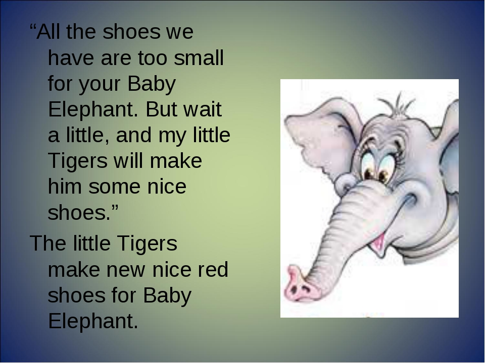"""""""All the shoes we have are too small for your Baby Elephant. But wait a littl..."""
