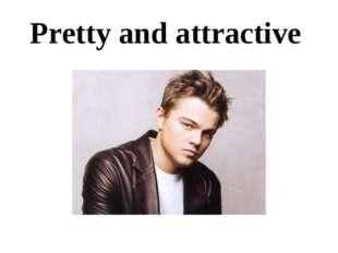 Pretty and attractive