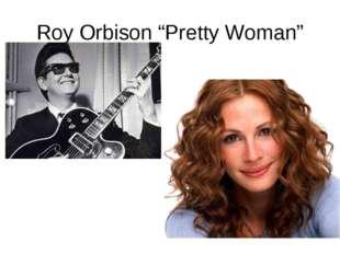 """Roy Orbison """"Pretty Woman"""""""