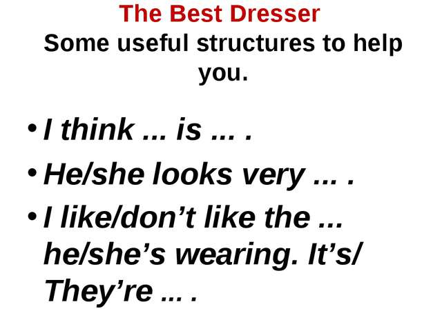 The Best Dresser Some useful structures to help you.   I think ... is ... ....