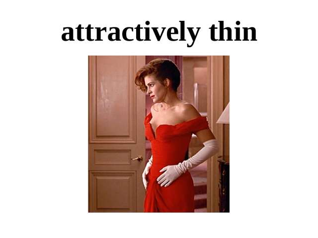attractively thin