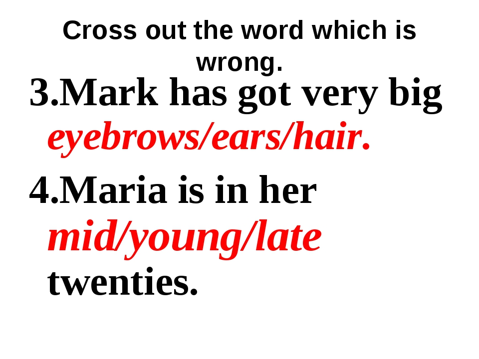Cross out the word which is wrong. 3.Mark has got very big eyebrows/ears/hair...