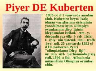Piyer DE Kuberten 1863-cü il 1 yanvarda anadan olub. Kuberten beynəlxalq idm