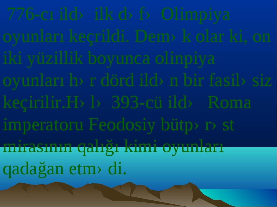 776-cı ildə ilk dəfə Olimpiya oyunları keçrildi. Demək olar ki, on iki yüzil...