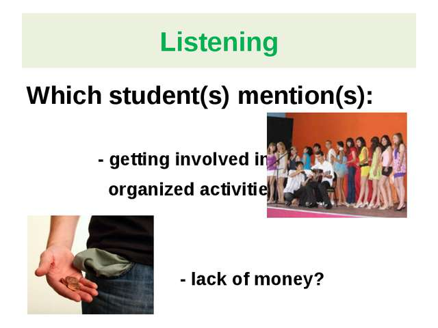 Listening Which student(s) mention(s): - getting involved in organized activi...
