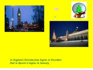 In England Christmastime begins in December. And in Russia it begins in Janu