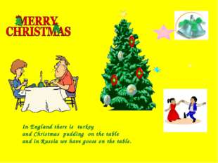 In England there is turkey and Christmas pudding on the table and in Russia