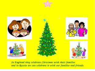 In England they celebrate Christmas with their families and in Russia we can