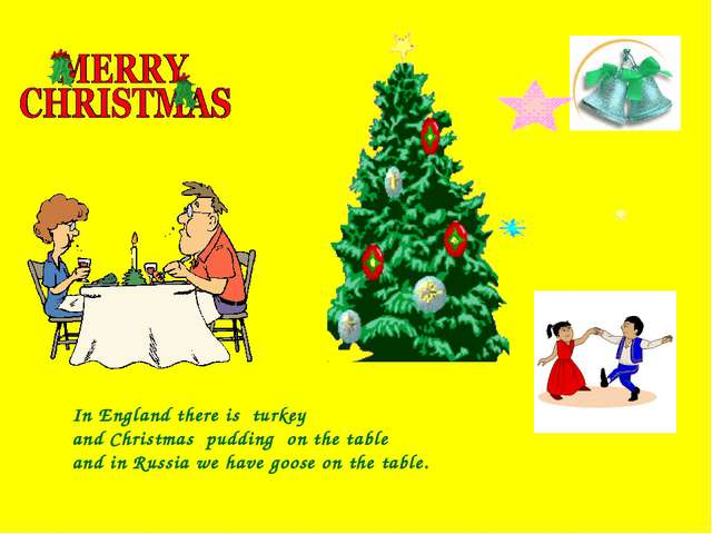 In England there is turkey and Christmas pudding on the table and in Russia...