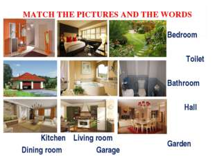MATCH THE PICTURES AND THE WORDS Kitchen Living room Dining room Garage Bedro