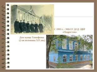 С 1993 г. - МБОУ ДОД ЦВР «Подросток» Дом купца Тимофеева (2-ая половина XIX в