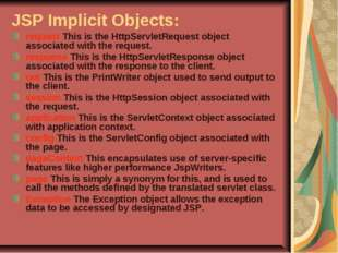 JSP Implicit Objects: request This is the HttpServletRequest object associate