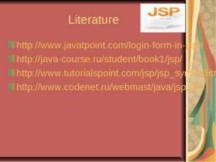 Literature http://www.javatpoint.com/login-form-in-jsp# http://java-course.ru