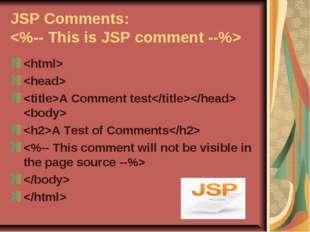 JSP Comments:    A Comment test  A Test of Comments