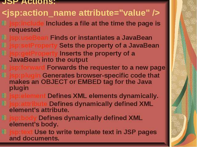 JSP Actions:  jsp:include Includes a file at the time the page is requested j...