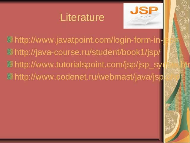 Literature http://www.javatpoint.com/login-form-in-jsp# http://java-course.ru...