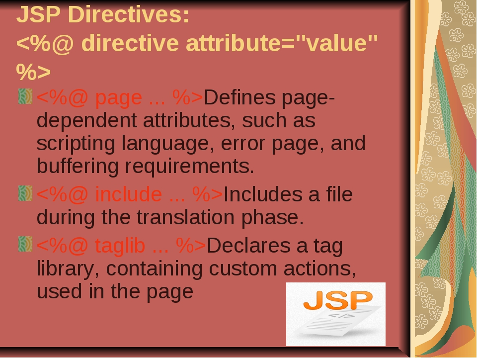 JSP Directives:  Defines page-dependent attributes, such as scripting languag...