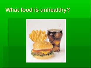 What food is unhealthy?