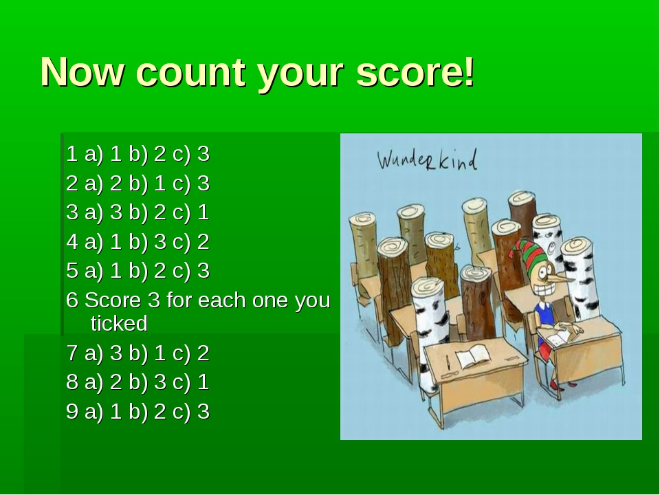 Now count your score! 1 a) 1 b) 2 c) 3 2 a) 2 b) 1 c) 3 3 a) 3 b) 2 c) 1 4 a)...