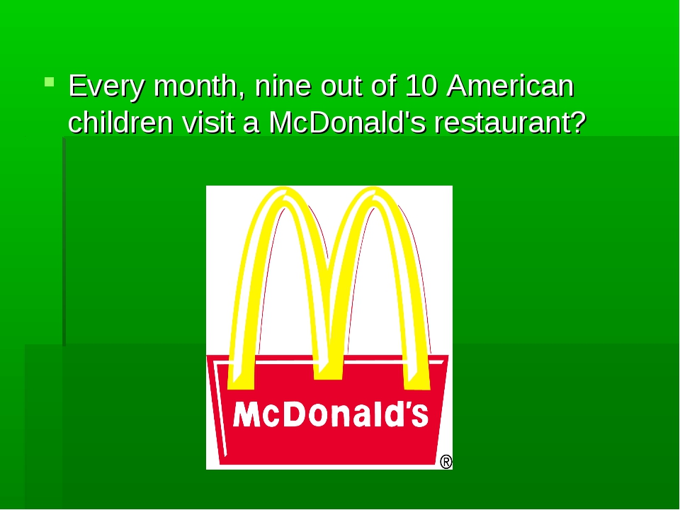 Every month, nine out of 10 American children visit a McDonald's restaurant?
