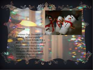 . Christmas Day, December 25,is probably the most popular holiday in Great Br