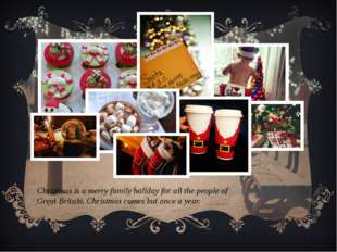 Christmas is a merry family holiday for all the people of Great Britain. Chri