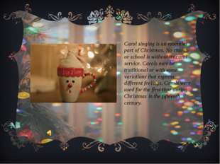 Carol singing is an essential part of Christmas. No church or school is witho