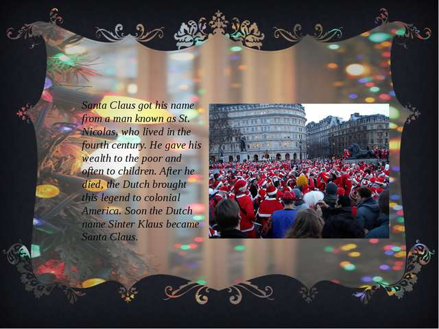 Santa Claus got his name from a man known as St. Nicolas, who lived in the fo...