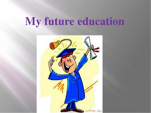 My future education