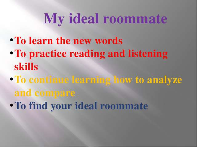 My ideal roommate To learn the new words To practice reading and listening sk...