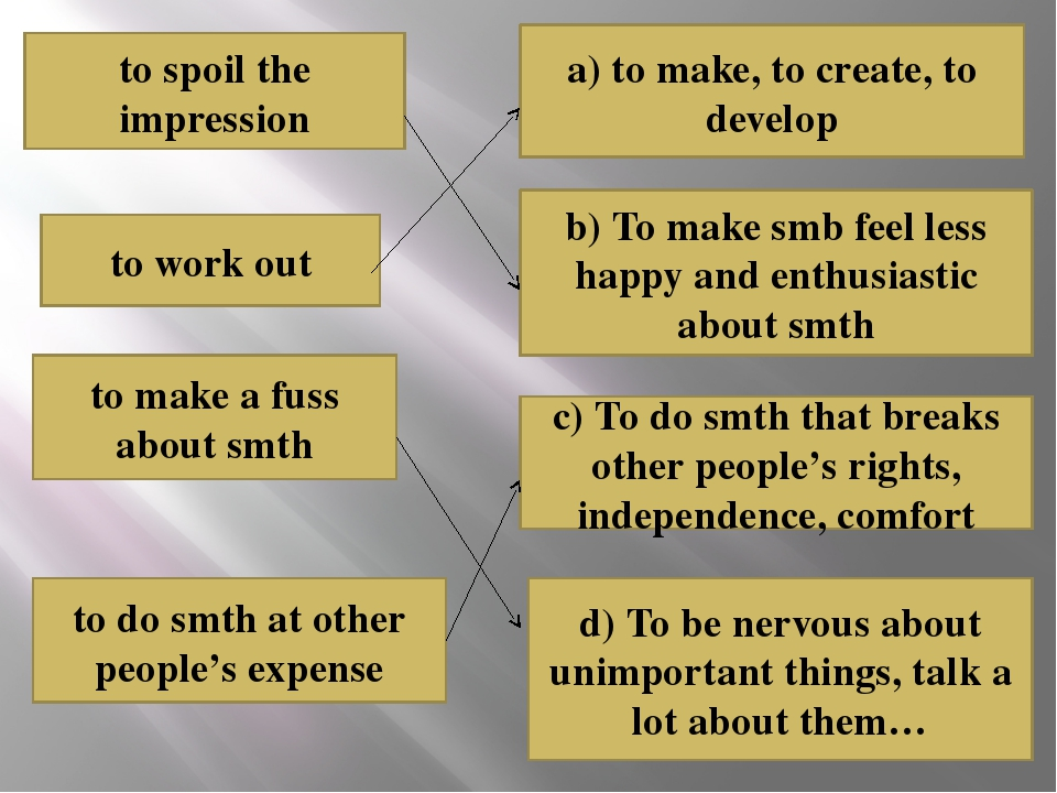 to do smth at other people's expense a) to make, to create, to develop to spo...